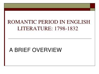 ROMANTIC PERIOD IN ENGLISH 	LITERATURE: 1798-1832