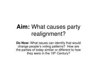 Aim:  What causes party realignment?