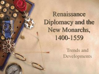 Renaissance Diplomacy and the New Monarchs, 1400-1559