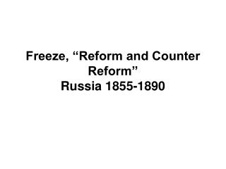 "Freeze, ""Reform and Counter Reform""  Russia 1855-1890"