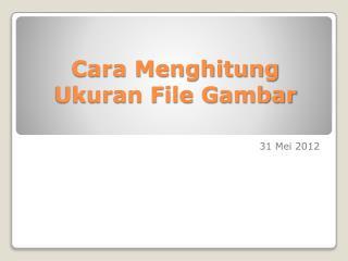 Cara Menghitung Ukuran File Gambar