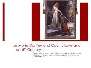 Le Morte Darthur and Courtly Love and the 15 th Century