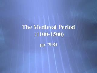 The Medieval Period  (1100-1500)