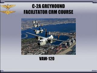 C-2A GREYHOUND FACILITATOR CRM COURSE