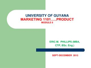 UNIVERSITY OF GUYANA MARKETING 1101…..PRODUCT  MODULE 6