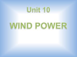 Unit 10 WIND POWER