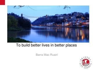 To build better lives in better places