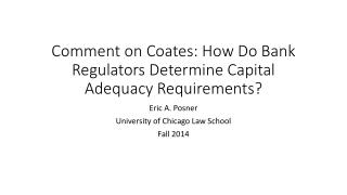 Comment on Coates: How Do Bank Regulators Determine Capital Adequacy Requirements?