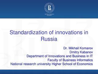 Standardization of innovations in Russia Dr . Mikhail Komarov Dmitry Kabanov
