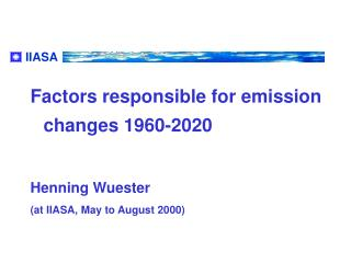 Factors responsible for emission changes 1960-2020 Henning Wuester (at IIASA, May to August 2000)