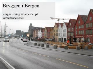 Bryggen i Bergen - organisering av arbeidet på verdensarvstedet