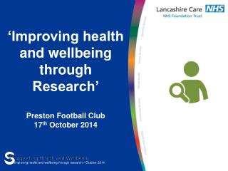'Improving health and wellbeing through  Research' Preston Football Club 17 th  October 2014