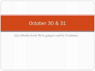 October 30 & 31