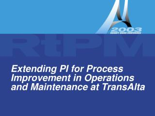 Extending PI for Process Improvement in Operations and Maintenance at TransAlta