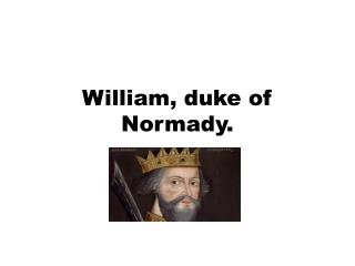William, duke of  N ormady .