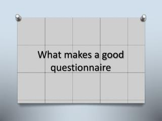 What makes a good questionnaire
