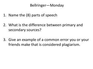 Bellringer—Monday  Name the (8) parts of speech