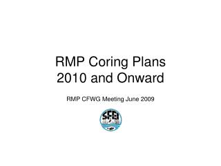 RMP Coring Plans  2010 and Onward