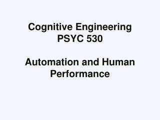Cognitive Engineering PSYC 530 Automation and Human Performance