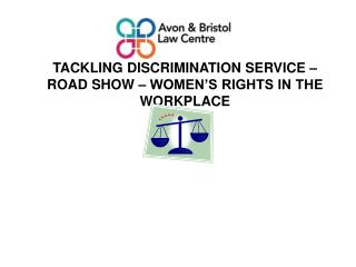 Tackling Discrimination service –road show – women's rights in the workplace