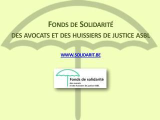 Fonds de Solidarité des avocats et des huissiers de justice asbl solidarit.be