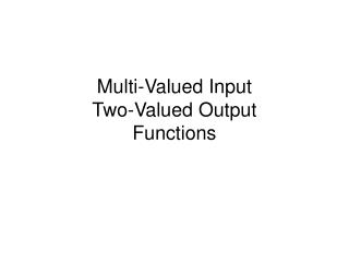 Multi-Valued Input Two-Valued Output Functions
