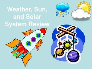 Weather, Sun, and Solar System Review