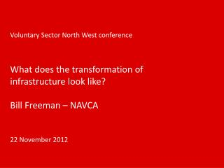 Voluntary Sector North West conference What does the transformation of infrastructure look like?