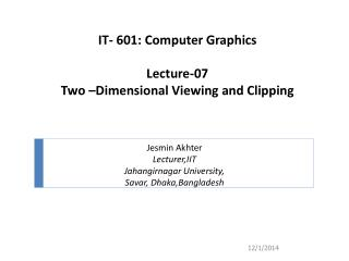 IT- 601: Computer Graphics Lecture-07 Two –Dimensional Viewing and Clipping