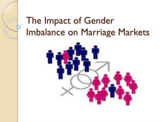 The Impact of Gender Imbalance on Marriage Markets