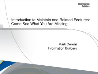 Introduction to Maintain and Related Features:  Come See What You Are Missing!
