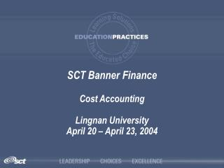 SCT Banner Finance Cost Accounting Lingnan University April 20 – April 23, 2004