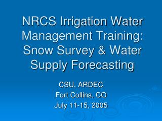 NRCS Irrigation Water Management Training: Snow Survey & Water Supply Forecasting