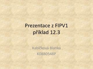 Prezentace z FIPV1 příklad 12.3