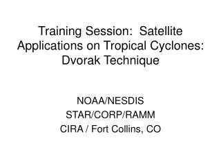 Training Session:  Satellite Applications on Tropical Cyclones: Dvorak Technique