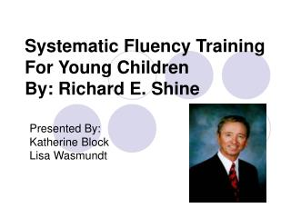 Systematic Fluency Training For Young Children By: Richard E. Shine
