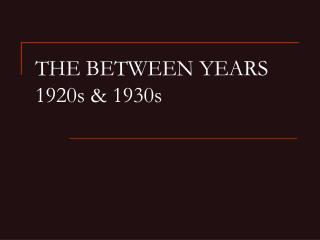 THE BETWEEN YEARS 1920s & 1930s