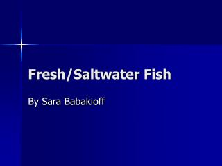 Fresh/Saltwater Fish