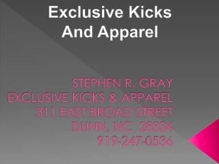 STEPHEN R. GRAY EXCLUSIVE KICKS & APPAREL 311 EAST BROAD STREET DUNN, NC  28334 919-247-0536