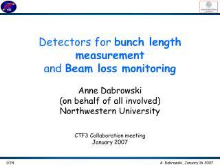 Detectors for bunch length measurement and  Beam loss monitoring