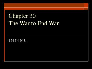 Chapter 30 The War to End War