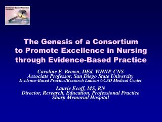 The Genesis of a Consortium   to Promote Excellence in Nursing through Evidence-Based Practice