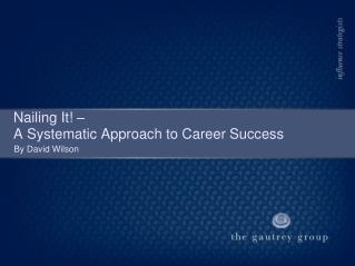 Nailing It! – A Systematic Approach to Career Success