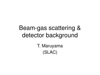 Beam-gas scattering & detector background
