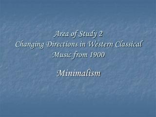 Area of Study 2 Changing Directions in Western Classical Music from 1900