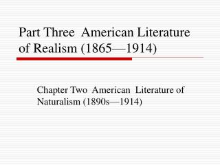 Part Three  American Literature   of Realism (1865—1914)
