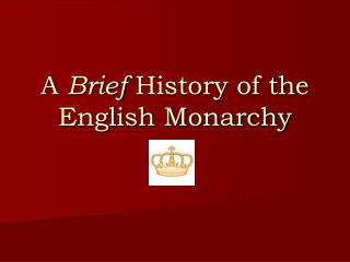 A Brief History of the English Monarchy
