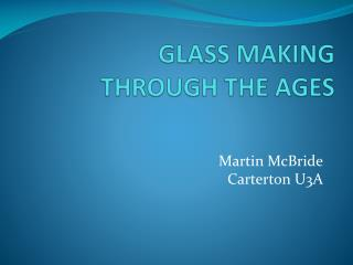 GLASS MAKING  THROUGH THE AGES