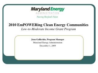 Jenn Gallicchio, Program Manager Maryland Energy Administration December 1, 2009