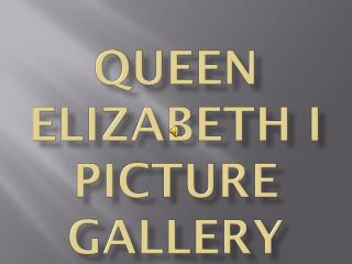Queen Elizabeth I  Picture Gallery